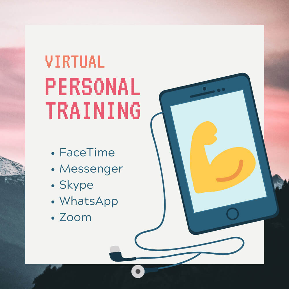 Virtual personal training through FaceTime, Messenger, Skype, WhatsApp, or Zoom.