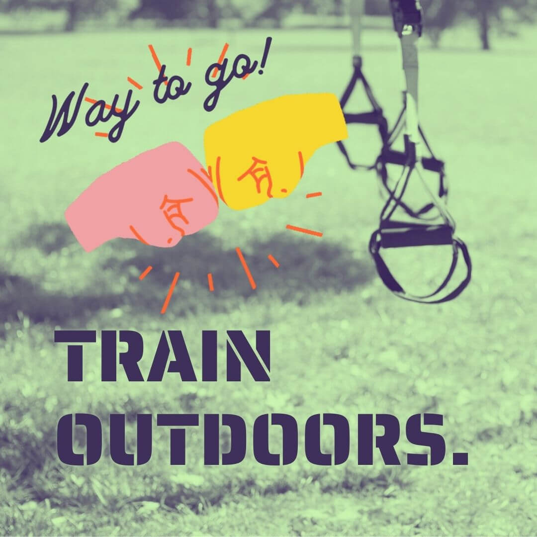 Train outdoors!
